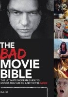 The Bad Movie Bible: The Ultimate Modern Guide to Movies That Are So Bad They're Good