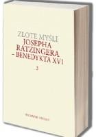 Złote myśli Josepha Ratzingera - Benedykta XVI