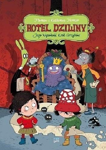 Okładka książki Hotel Dziwny #3: Jego Wysokość Król Grzybów.