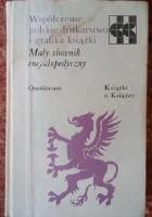 Współczesne polskie drukarstwo i grafika książki: Mały słownik encyklopedyczny