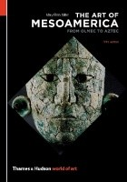 The Art of Mesoamerica. From Olmec to Aztec