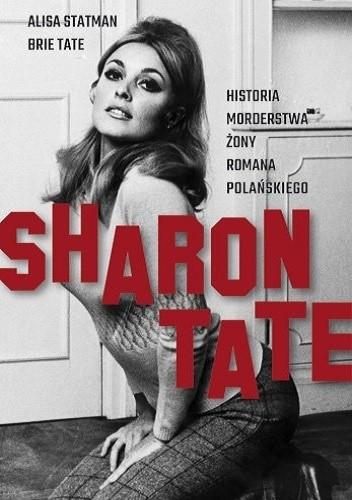 Okładka książki Sharon Tate. Historia morderstwa żony Romana Polańskiego