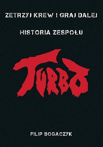 Okładka książki Zetrzyj krew i graj dalej - Historia zespołu Turbo