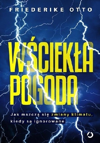Okładka książki Wściekła pogoda. Jak mszczą się zmiany klimatu, kiedy są ignorowane