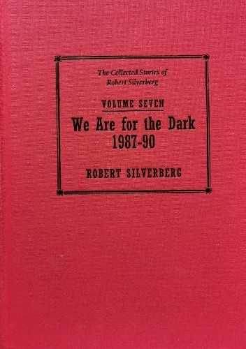 Okładka książki The Collected Stories of Robert Silverberg, Volume Seven: We Are For the Dark 1987-90