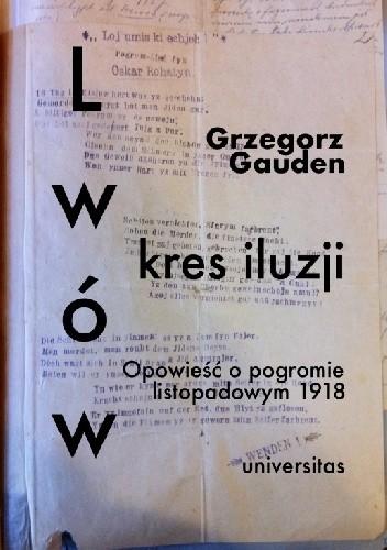 Okładka książki Lwów. Kres iluzji. Opowieść o pogromie listopadowym 1918