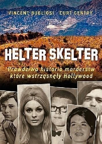 Okładka książki Helter Skelter. Prawdziwa historia morderstw, które wstrząsnęły Hollywood