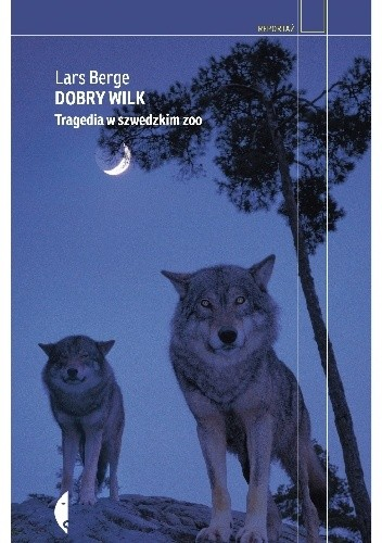 Okładka książki Dobry wilk. Tragedia w szwedzkim zoo