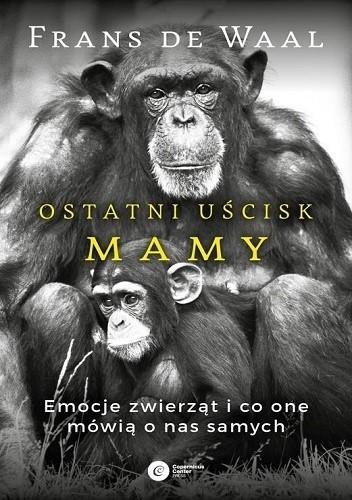 Okładka książki Ostatni uścisk Mamy. Emocje zwierząt i co one mówią o nas samych