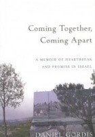Coming Together, Coming Apart: A Memoir of Heartbreak and Promise in Israel