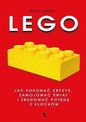 Okładka książki Lego. Jak pokonać kryzys, zawojować świat i zbudować potęgę z klocków
