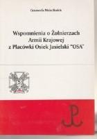 Wspomnienia o żołnierzach Armii Krajowej z Placówki Osiek Jasielski ''Osa''