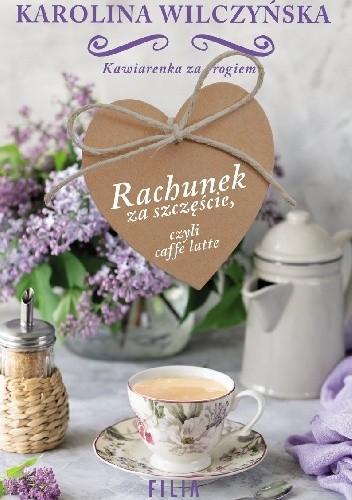 Okładka książki Rachunek za szczęście, czyli caffe latte
