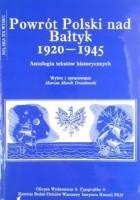 Powrót Polski nad Bałtyk 1920-1945. Antologia tekstów historycznych