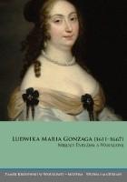 Ludwika Maria Gonzaga (1611–1667). Między Paryżem a Warszawą