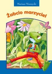 Okładka książki Żabcio marzyciel
