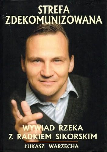 Okładka książki Strefa Zdekomunizowana - Wywiad rzeka z Radosławem Sikorskim