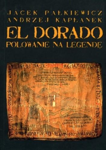 Okładka książki El Dorado. Polowanie na legendę