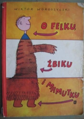 Okładka książki O Felku, Żbiku i Mamutku ... : wiersze dla dzieci