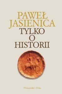 Okładka książki Tylko o historii
