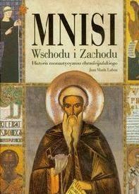 Okładka książki Mnisi Wschodu i Zachodu. Historia monastycyzmu chrześcijańskiego