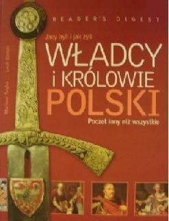 Okładka książki Władcy i królowie Polski: Jacy byli i jak żyli: Poczet inny niż wszystkie