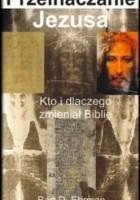 Przeinaczanie Jezusa.  Kto i dlaczego zmieniał Biblię