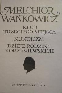 Okładka książki Dzieła emigracyjne. Klub Trzeciego Miejsca. Kundlizm. Dzieje rodziny Korzeniewskich