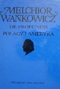 Okładka książki Dzieła emigracyjne. De profundis. Polacy i Ameryka
