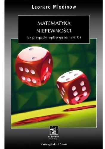 Okładka książki Matematyka niepewności. Jak przypadki wpływają na nasz los