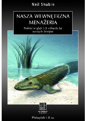 Okładka książki Nasza wewnętrzna menażeria. Podróż w głąb 3,5 miliarda lat naszych dziejów