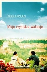 Moje rzymskie wakacje - Kristin Harmel