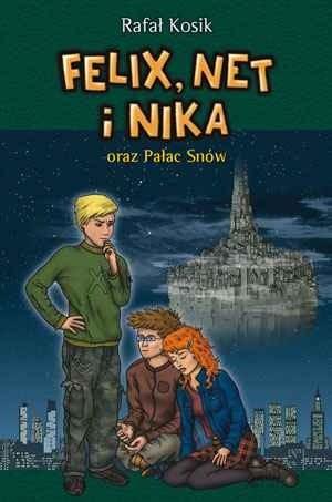 Okładka książki Felix, Net i Nika oraz Pałac Snów