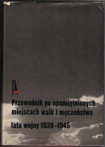 Okładka książki Przewodnik po upamiętnionych miejscach walk i męczeństwa lata wojny 1939-1945