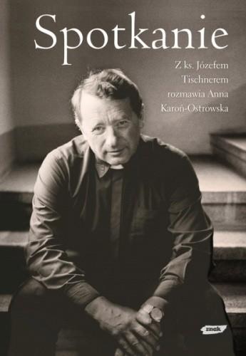 Okładka książki Spotkanie: Z ks. Józefem Tischnerem rozmawia Anna Karoń Ostrowska