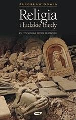 Okładka książki Religia i ludzkie biedy: Księdza Tischnera spory o Kościół