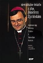 Okładka książki Niewidzialne światło: Z abp. Józefem Życińskim rozmawiają Dorota Zańko i Jarosław Gowin