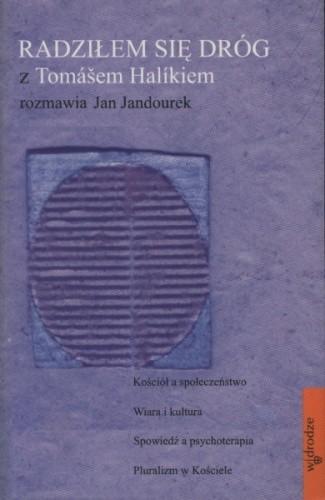 Okładka książki Radziłem się dróg: Z Tomášem Halíkiem rozmawia Jan Jandourek