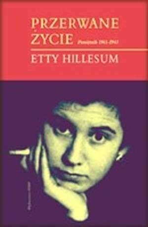 Okładka książki Przerwane życie:  Pamiętnik Etty Hillesum 1941-1943