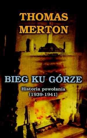 Okładka książki Bieg ku górze: Historia powołania (1939-1941)
