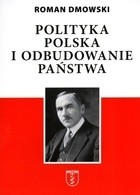 Okładka książki Polityka polska i odbudowanie państwa