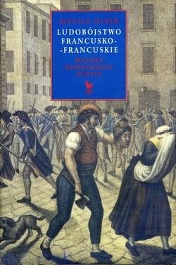 Okładka książki Ludobójstwo francusko-francuskie. Wandea – departament zemsty.