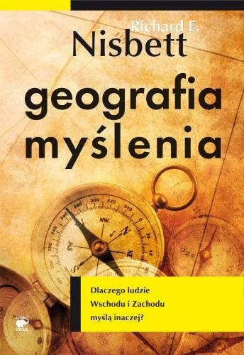 Okładka książki Geografia myślenia. Dlaczego ludzie Wschodu i Zachodu myślą inaczej?