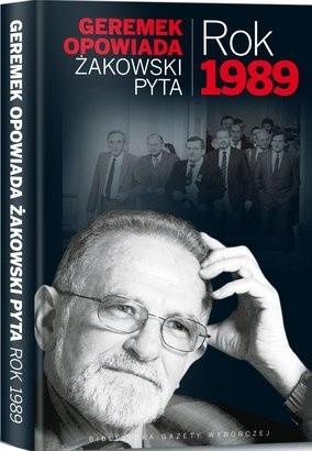 Okładka książki Rok 1989 - Geremek opowiada, Żakowski pyta