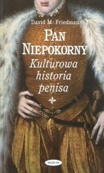 Okładka książki Pan niepokorny : kulturowa historia penisa