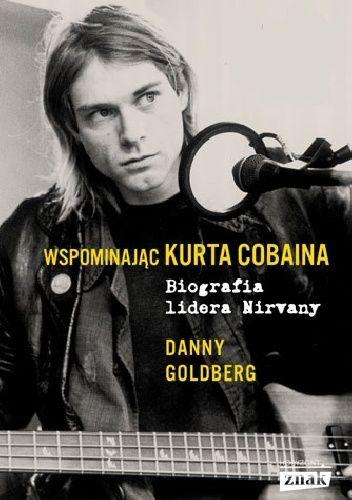 Okładka książki Wspominając Kurta Cobaina. Biografia lidera Nirvany