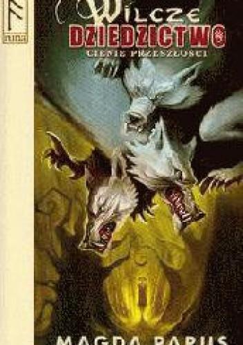 Okładka książki Wilcze dziedzictwo: Cienie przeszłości