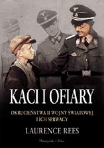 Okładka książki Kaci i ofiary. Okrucieństwa II wojny światowej i ich sprawcy