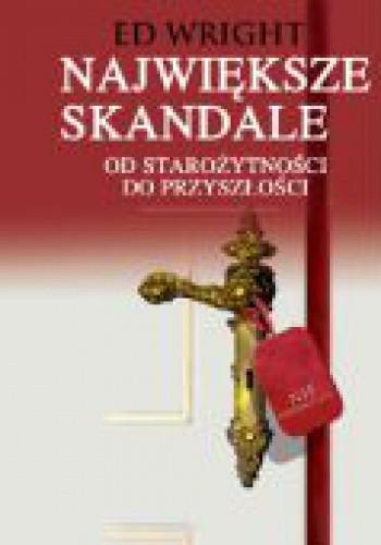 Okładka książki Największe skandale od starożytności do przyszłości