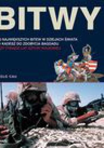 Okładka książki Bitwy. 100 wielkich bitew w dziejach świata od Kadesz do zdobycia Bagdadu